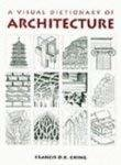 A Visual Dictionary of Architecture by Francis D. K. Ching