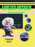 Applied Physics Theory And Experiments by Singh And Devi