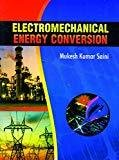 Electromechanical Energy Conversion by Saini Mukesh Kr.