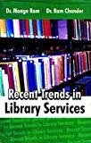 Recent Trends in Library Services by Mange Ram