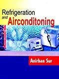 Refrigeration And Airconditioning by Sur