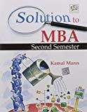 Solution to MBA Second Semester by Kamal Mann by Mann K
