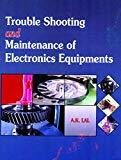 Trouble Shooting And Maintenance Of Electronics Equipments 1st.Ed.2011 by Lal A. K
