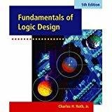 Fundamentals of Logic Design by Ph.D., Standford University Charles H. Roth Jr. - University of Texas Austin