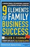 9 Elements of Family Business Success A Proven Formula for Improving Leadership  Relationships in Family Businesses by Allen Fishman