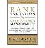 Bank Valuation and Value-Based Management Deposit and Loan Pricing Performance Evaluation and Risk Management by Jean Dermine