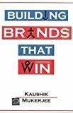 Building Brands That Win by Kaushik Mukerjee