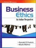 BUSINESS ETHICS  AN INDIAN PERSPECTIVE by Ronald Francis