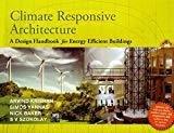CLIMATE RESPONSIVE ARCHITECTUREA Design Handbook for Energy Efficient Buildings by Arvind Krishan