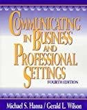 Communicating in Business and Professional Settings by Michael S Hanna