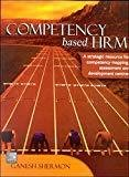 Competency based HRM A strategic resource for competency mapping assessment and development centres by Ganesh Shermon