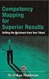 Competency Mapping for Superior Results Getting the Maximum from Your Talent by Sraban Mukherjee