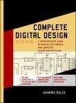 Complete Digital Design A Comprehensive Guide to Digital Electronics and Computer System Architecture by Mark Balch