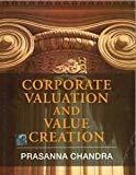 Corporate Valuation and Value Creation by Prasanna Chandra
