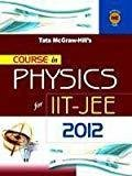 COURSE IN PHYSICS for IIT-JEE 2012 by Tmh