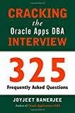 CRACKING the Oracle Apps DBA INTERVIEW 325 Frequently Asked Questions by Joyjeet Banerjee