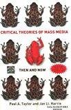 Critical Theories of Mass Media Then and Now by Paul Taylor