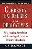 Currency Exposures and Derivatives Risk Hedging Speculation and Accounting - A Corporate Treasurers Handbook by A. V Rajwade