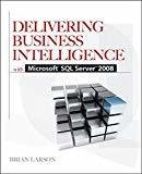 Delivering Business Intelligence with Microsoft SQL ServerTM 2008 by Brian Larson
