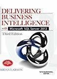 Delivering Business Intelligence with Microsoft SQL Server 2012 3E by Brian Larson