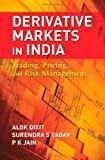 Derivative Markets in India Trading Pricing and Risk Management by Alok Dixit