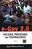 e-Gov 2.0 Policies Processes and Technologies by Jaijit Bhattacharya