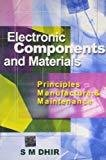 Electronic Components and Materials Principles Manufacture and Maintenance by S Dhir