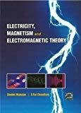 ElectricITy Magnetism and Electromagnetic Theory by Shobhit Mahajan