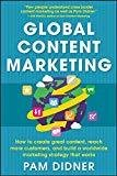 Global Content Marketing How to Create Great Content Reach More Customers and Build a Worldwide Marketing Strategy that Works by Pam Didner