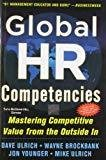 Global HR Competencies Mastering Competitive Value from the Outside - In by Dave Ulrich