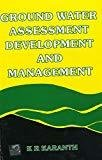 Ground Water Assessment Development and Management by K. Karanth