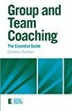 Group and Team Coaching the Essential Guide Essential Coaching Skills and Knowledge by Christine Thornton