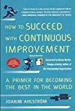 How to Succeed with Continuous Improvement A Primer for Becoming the Best in the World by Joakim Ahlstrom