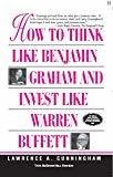 How to Think Like Benjamin Graham and Invest Like Warren by Lawrence Cunningham