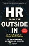 HR from the Outside In Six Competencies for the Future of Human Resources by David Ulrich