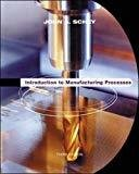 Introduction to Manufacturing Processes McGraw-Hill Series in Mechanical Engineering and Materials Science by John Schey