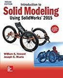 Introduction to Solid Modeling Using Solid Works 2015 by William E. Howard