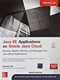 Java EE Applications on Oracle Java Cloud Develop Deploy Monitor and Manage Your Java Cloud Applications by Harshad Oak