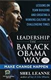 Leadership the Barack Obama Way Lessons on Teambuilding and Creating a Winning Culture in Challenging Times by Shelly Leanne
