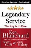 Legendary Service The Key is to Care by Ken Blanchard