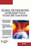 Global Outsourcing with Microsoft Visual Studio 2005 Team System by Jamil Azher