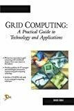 Grid Computing A Practical Guide to Technology and Applications by Ahmar Abbas