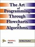 The Art of Programming Through Flowcharts  Algorithms by Anil Bikas Chaudhuri