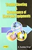 Trouble Shooting  Maintenance of Electronic Equipments by K. Sudeep Singh
