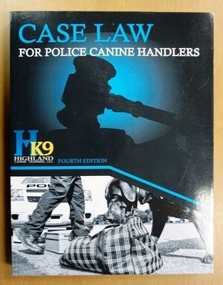 Case Law for Police Canine Handlers Book 4th Edition