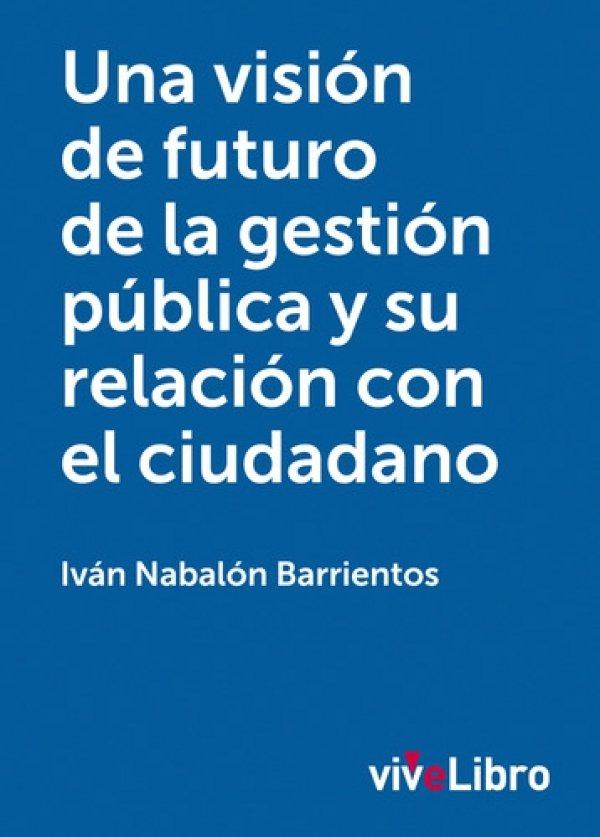 Una visión de futuro de la gestión pública y su relación con el ciudadano