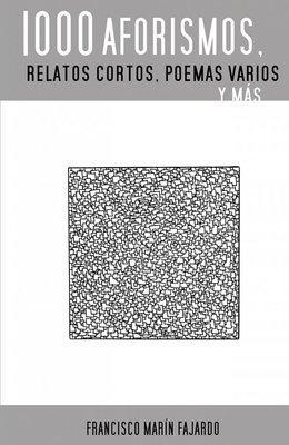 1000 aforismos, relatos cortos, poemas varios y más