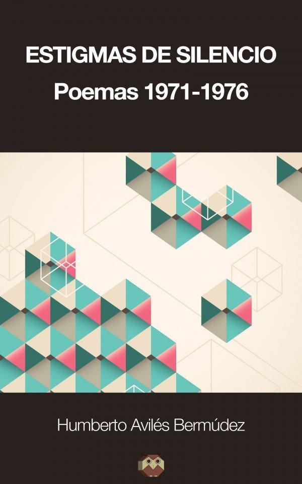 Estigmas de silencio. Poemas (1971-1976)