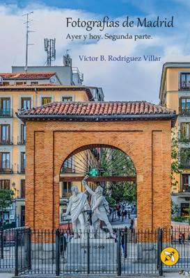 Fotografías de Madrid. Ayer y hoy. Segunda parte