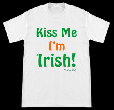 Kiss Me Im Irish Today Only